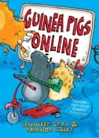 Guinea Pigs Online ebook by Amanda Swift, Jennifer Gray, Sarah Horne