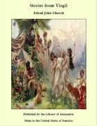 Stories from Virgil ebook by Alfred John Church