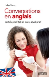 Conversations en anglais, nouvelle édition 2013 - L'art du Small Talk en toutes situations ! ebook by Helga Kansy