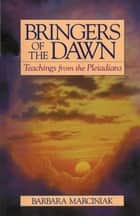 Bringers of the Dawn - Teachings from the Pleiadians eBook by Barbara Marciniak