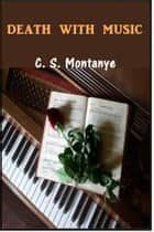 Death With Music ebook by C. S. Montanye