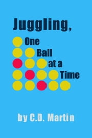 Juggling, One Ball at a Time ebook by C. D. Martin