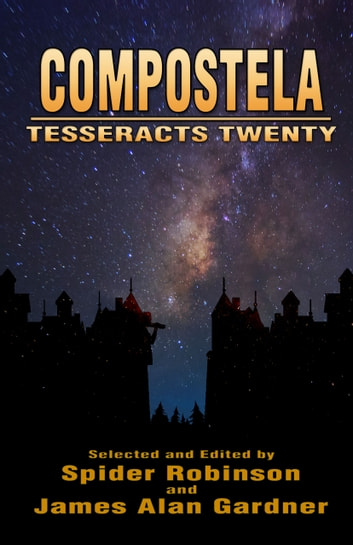 Compostela (Tesseracts Twenty) ebook by Spider Robinson,James Alan Gardner