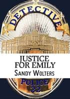 Justice For Emily ebook by Sandy Wolters