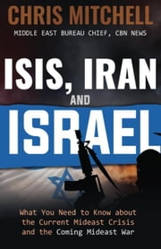 ISIS, Iran and Israel: What You Need to Know about the Mideast Crisis and the Upcoming War ebook by Mitchell, Chris