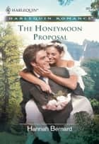 The Honeymoon Proposal ebook by Hannah Bernard