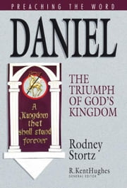 Daniel - The Triumph of God's Kingdom ebook by Rodney D.  Stortz,R. Kent Hughes