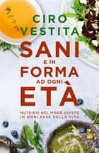Sani e in forma ad ogni età ebook by Ciro Vestita