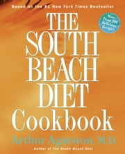 The South Beach Diet Cookbook - More Than 200 Delicious Recipes ebook by Arthur Agatston