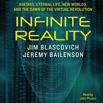 Infinite Reality - Avatars, Eternal Life, New Worlds, and the Dawn of the Virtual Revolution audiobook by Jim Blascovich,Jeremy Bailenson