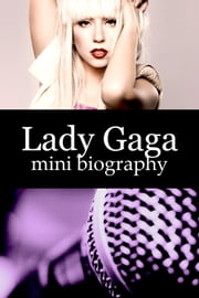 Lady Gaga Mini Biography ebook by eBios