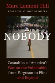 Nobody - Casualties of America's War on the Vulnerable, from Ferguson to Flint and Beyond ebook by Marc Lamont Hill,Todd Brewster