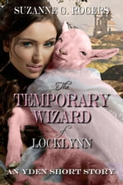 The Temporary Wizard of Locklynn - An Yden Short Story ebook by Suzanne G. Rogers