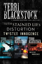 The Moonlighters Collection - Truth Stained Lies, Distortion, Twisted Innocence ebook by Terri Blackstock