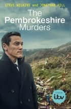 The Pembrokeshire Murders - NOW A MAJOR TV DRAMA ebook by Steve Wilkins, Jonathan Hill