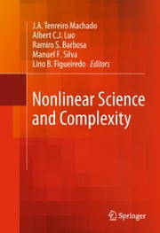 Nonlinear Science and Complexity ebook by J.A. Tenreiro Machado,Ramiro S. Barbosa,Manuel F. Silva,Lino B. Figueiredo,Albert Luo
