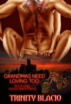 Grandmas Need Loving Too: Nana's Biker Friend - Grandmas Need Loving Too, #1 ebook by Trinity Blacio