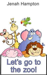 Let's Go To The Zoo (Illustrated Children's Book Ages 2-5) ebook by Jennifer Hampton