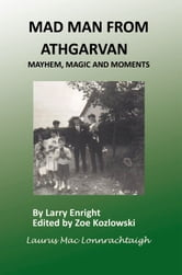 Mad Man From Athgarvan ebook by Larry Enright