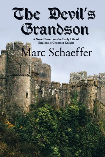 The Devil's Grandson - A Novel Based on the Early Life of England's Greatest Knight ebook by Marc Schaeffer