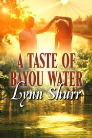 A Taste Of Bayou Water ebook by Lynn Shurr