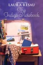 The Indigo Notebook ebook by Laura Resau