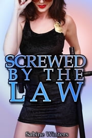 Screwed by the Law ebook by Sabine Winters