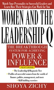Women and the Leadership Q: Revealing the Four Paths to Influence and Power ebook by Shoya Zichy