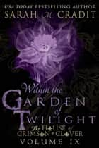 Within the Garden of Twilight - The House of Crimson & Clover Volume 9 ebook by Sarah M. Cradit