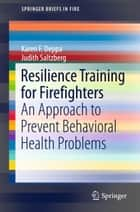 Resilience Training for Firefighters ebook by Karen F. Deppa,Judith Saltzberg