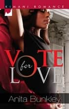 Vote for Love ebook by Anita Bunkley