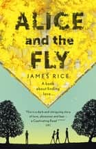 Alice and the Fly - 'a darkly quirky story of love, obsession and fear' Anna James ebook by James Rice