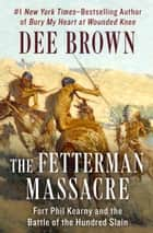 The Fetterman Massacre - Fort Phil Kearny and the Battle of the Hundred Slain ebook by Dee Brown
