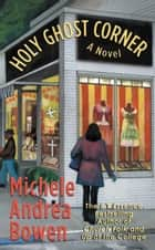 Holy Ghost Corner ebook by Michele Andrea Bowen