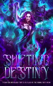Shifting Destiny - A shifter themed anthology ebook by Zoe Parker, Miki Ward, E.E Andrews,...