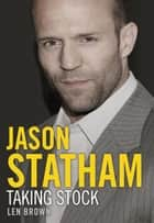 Jason Statham - Taking Stock ebook by Len Brown