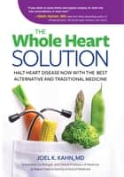 The Whole Heart Solution ebook by Joel K. Kahn, MD