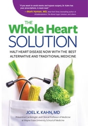 The Whole Heart Solution - Halt Heart Disease Now with the Best Alternative and Traditional Medicine ebook by Joel K. Kahn, MD