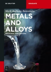 Metals and Alloys - Industrial Applications ebook by Mark Anthony Benvenuto