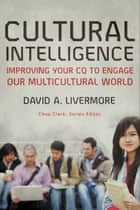 Cultural Intelligence (Youth, Family, and Culture) - Improving Your CQ to Engage Our Multicultural World ebook by David A. Livermore, Chap Clark