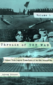Threads of The War: Personal Truth-Inspired Flash-Fiction of The 20th Century's War ebook by Jeremy Strozer