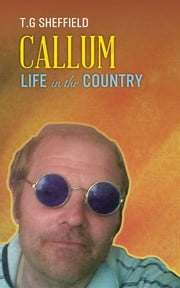 Callum Life In The Country ebook by T.G Sheffield