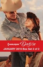 Harlequin Desire January 2015 - Box Set 2 of 2 - An Anthology ebook by Kathie DeNosky, Kristi Gold, Jules Bennett