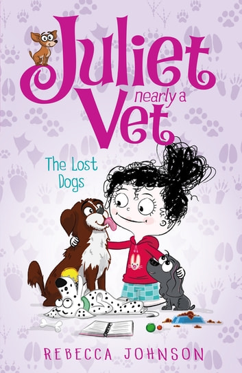 The Lost Dogs - Juliet Nearly a Vet ebook by Rebecca Johnson