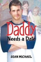 Daddy Needs a Date ebook by Sean Michael