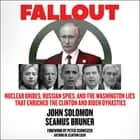Fallout - Nuclear Bribes, Russian Spies, and the Washington Lies that Enriched the Clinton and Biden Dynasties audiobook by