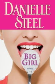 Big Girl - A Novel ebook by Danielle Steel