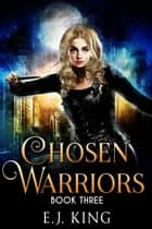 Chosen Warriors - Shadow Warriors, #3 ebook by E.J. King