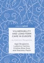 Vulnerability and Long-term Care in Europe - An Economic Perspective ebook by Agar Brugiavini, Ludovico Carrino, Cristina Elisa Orso,...