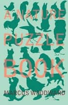A Nature Puzzle Book ebook by Marcus Woodward